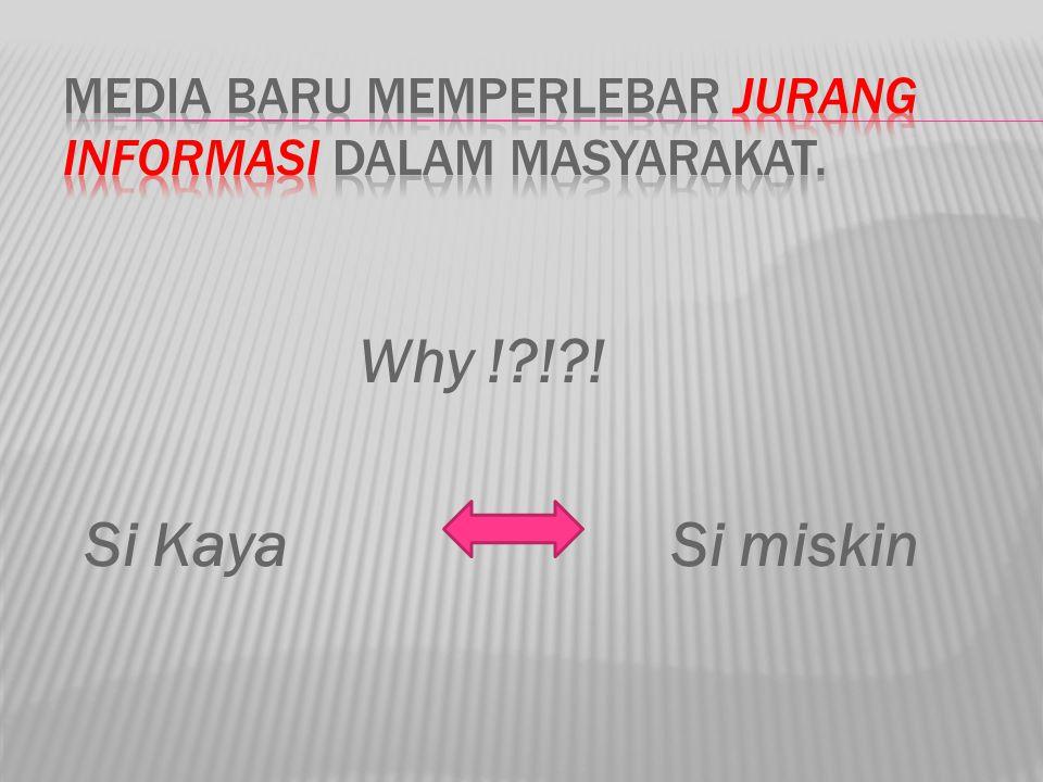 Why !?!?! Si Kaya Si miskin