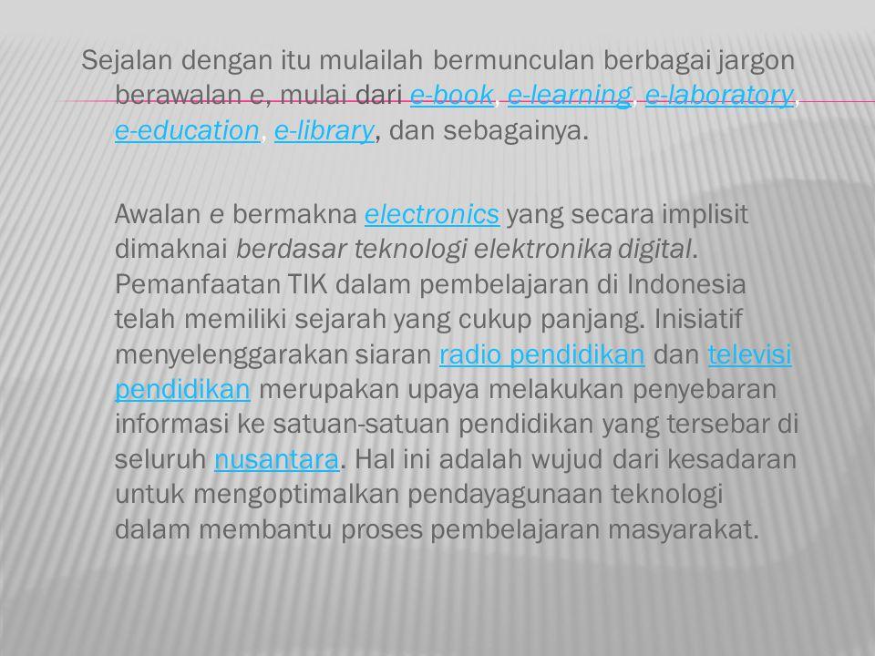Sejalan dengan itu mulailah bermunculan berbagai jargon berawalan e, mulai dari e-book, e-learning, e-laboratory, e-education, e-library, dan sebagain