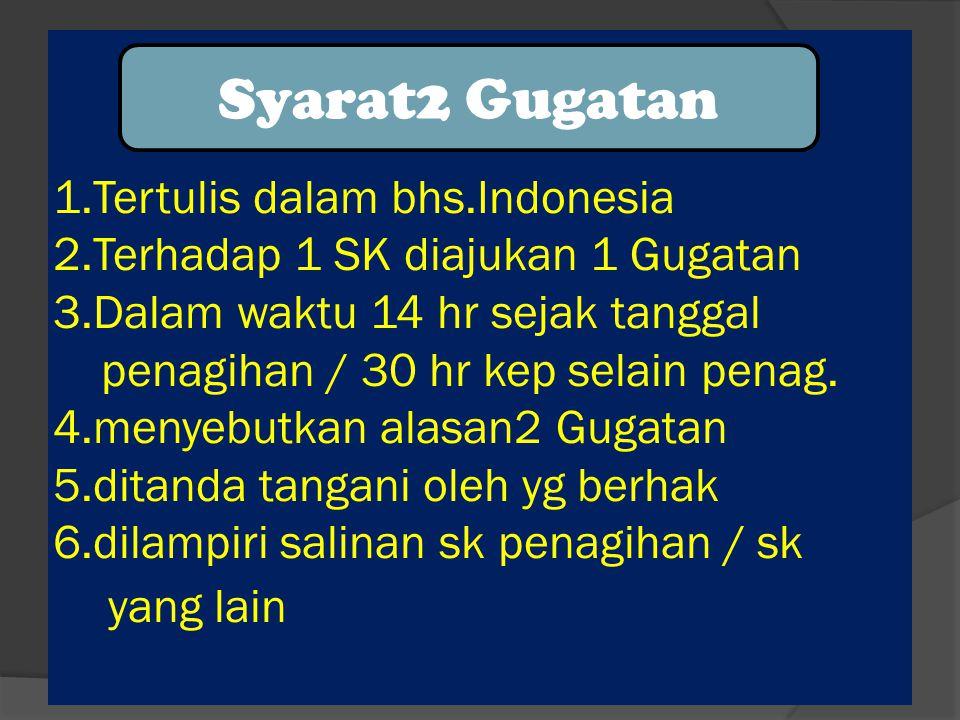 1.Tertulis dalam bhs.Indonesia 2.Terhadap 1 SK diajukan 1 Gugatan 3.Dalam waktu 14 hr sejak tanggal penagihan / 30 hr kep selain penag.