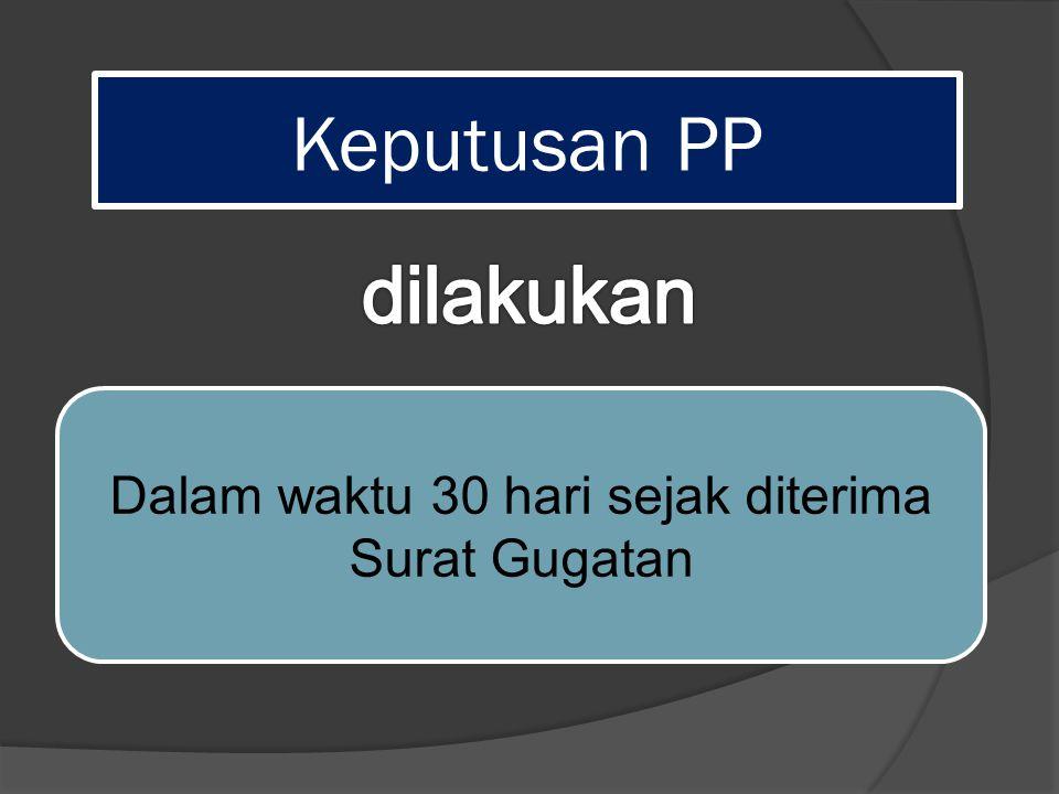 Keputusan PP Dalam waktu 30 hari sejak diterima Surat Gugatan