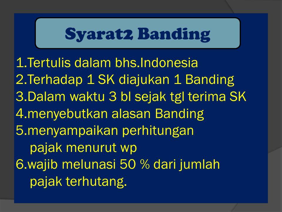 Banding Pengadilan Pajak wajib memutuskan dalam waktu 12 bulan- acara biasa 3 bulan- acara cepat Bila SK Banding terjadi Kekurangan Jmlh pajak maka ditambah denda 100 % dari kekurangan Pajak
