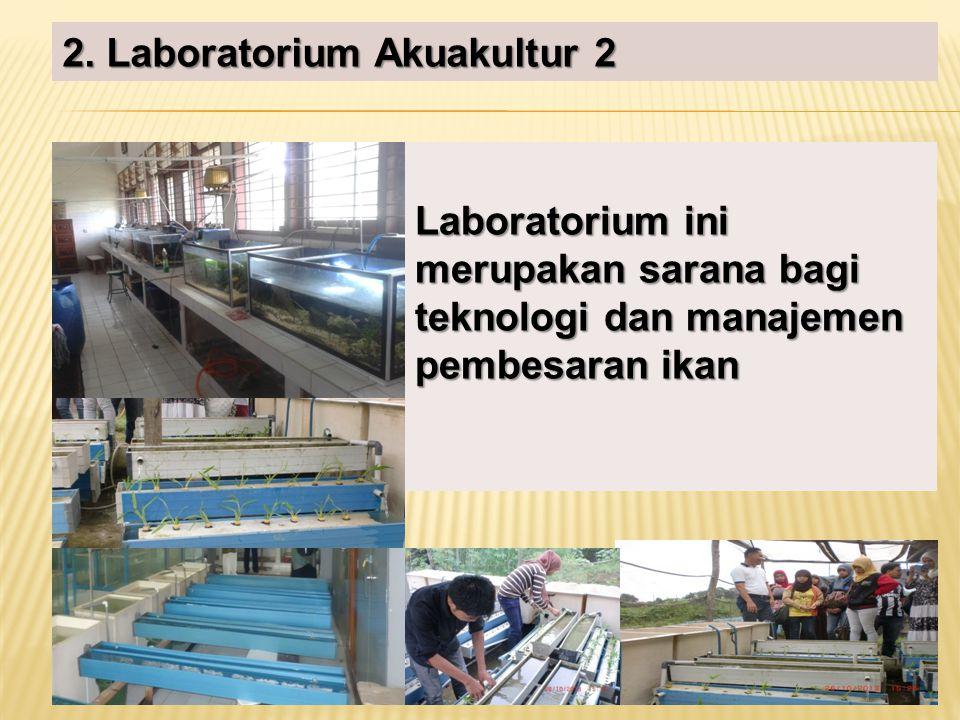 2. Laboratorium Akuakultur 2 Laboratorium ini merupakan sarana bagi teknologi dan manajemen pembesaran ikan