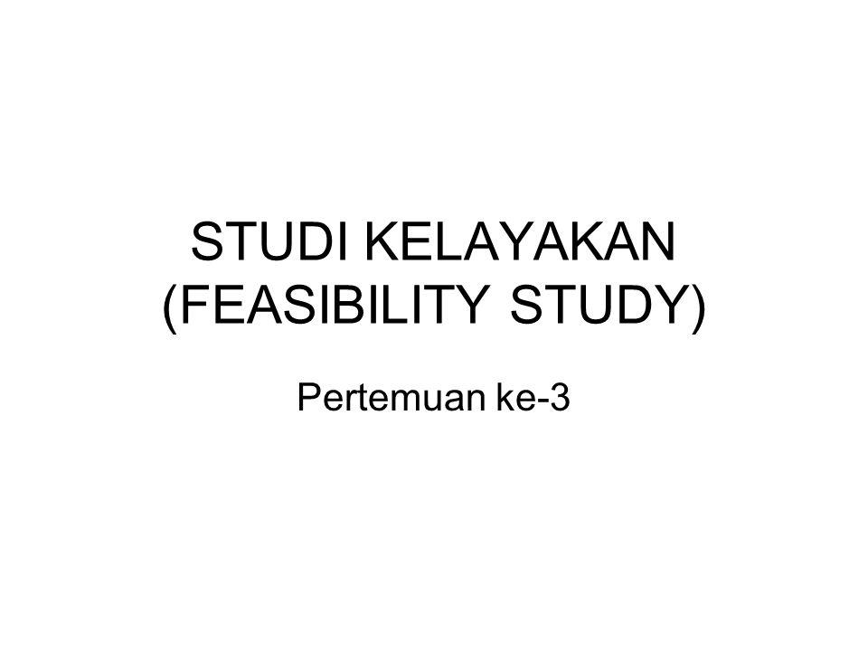 STUDI KELAYAKAN (FEASIBILITY STUDY) Pertemuan ke-3