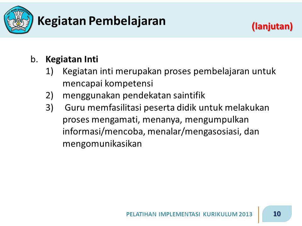 10 PELATIHAN IMPLEMENTASI KURIKULUM 2013 ( lanjutan) Kegiatan Pembelajaran b.