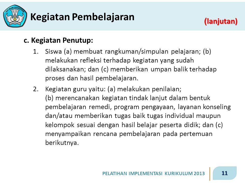 11 PELATIHAN IMPLEMENTASI KURIKULUM 2013 ( lanjutan) Kegiatan Pembelajaran c. Kegiatan Penutup: 1.Siswa (a) membuat rangkuman/simpulan pelajaran; (b)