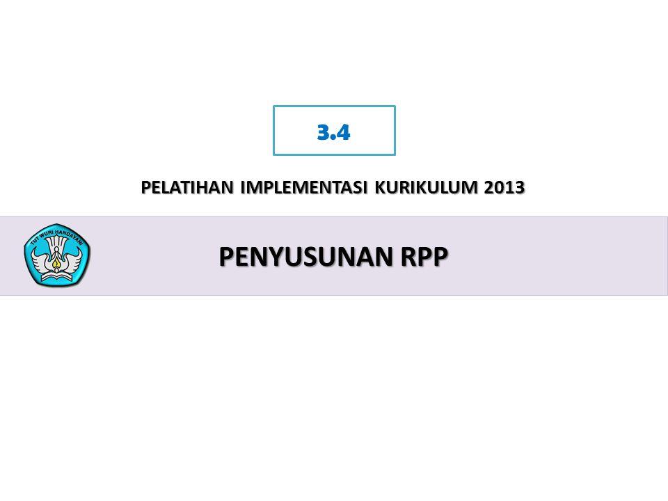 2 PELATIHAN IMPLEMENTASI KURIKULUM 2013 PENYUSUNAN RPP 3.4
