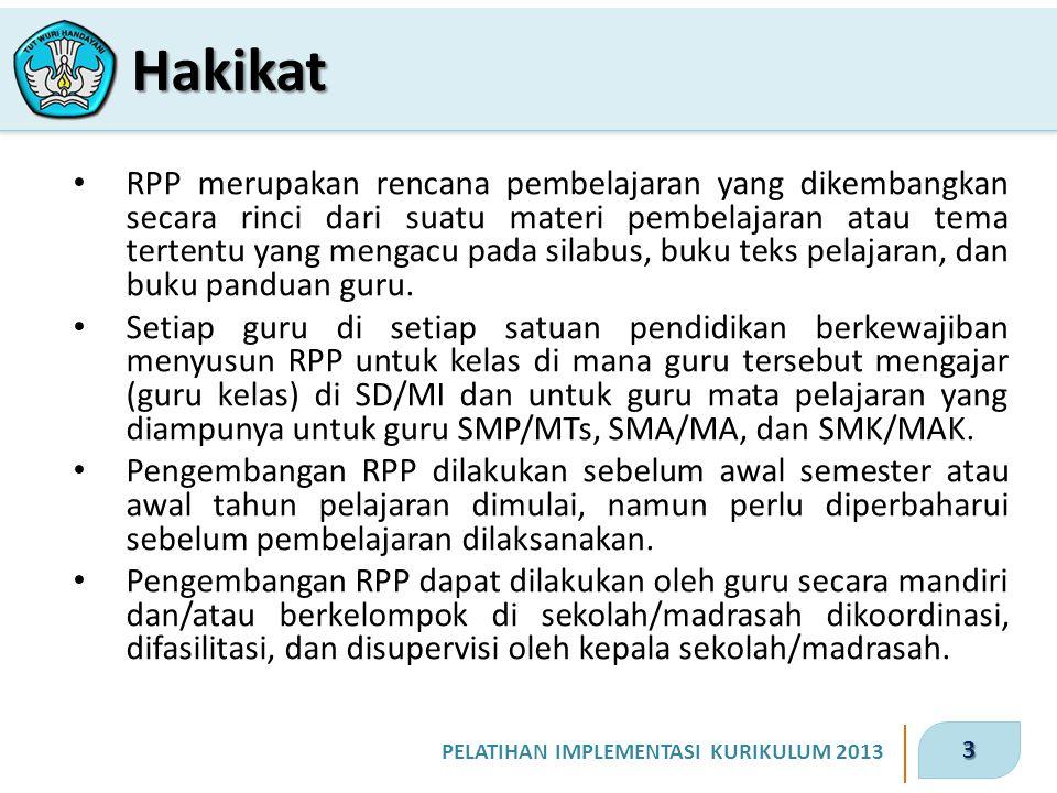 3 PELATIHAN IMPLEMENTASI KURIKULUM 2013 Hakikat RPP merupakan rencana pembelajaran yang dikembangkan secara rinci dari suatu materi pembelajaran atau
