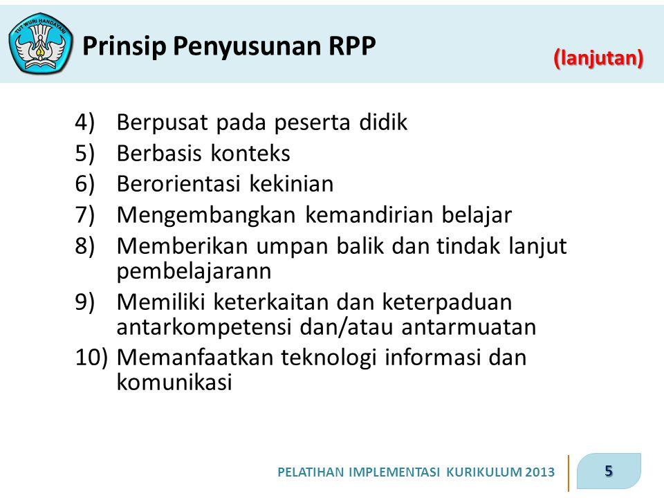 5 PELATIHAN IMPLEMENTASI KURIKULUM 2013 ( lanjutan) Prinsip Penyusunan RPP 4)Berpusat pada peserta didik 5)Berbasis konteks 6)Berorientasi kekinian 7)