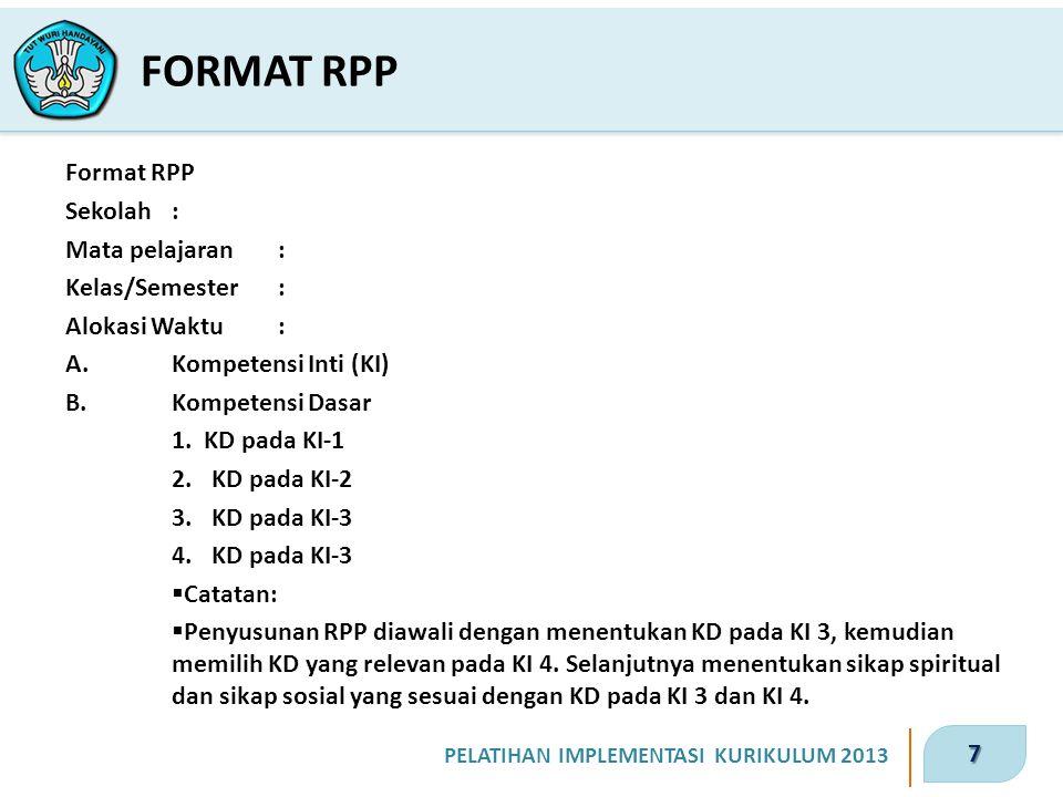 7 PELATIHAN IMPLEMENTASI KURIKULUM 2013 FORMAT RPP Format RPP Sekolah: Mata pelajaran: Kelas/Semester: Alokasi Waktu: A.Kompetensi Inti (KI) B.Kompetensi Dasar 1.