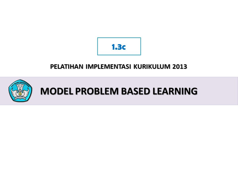2 PELATIHAN IMPLEMENTASI KURIKULUM 2013 MODEL PROBLEM BASED LEARNING 1.3c