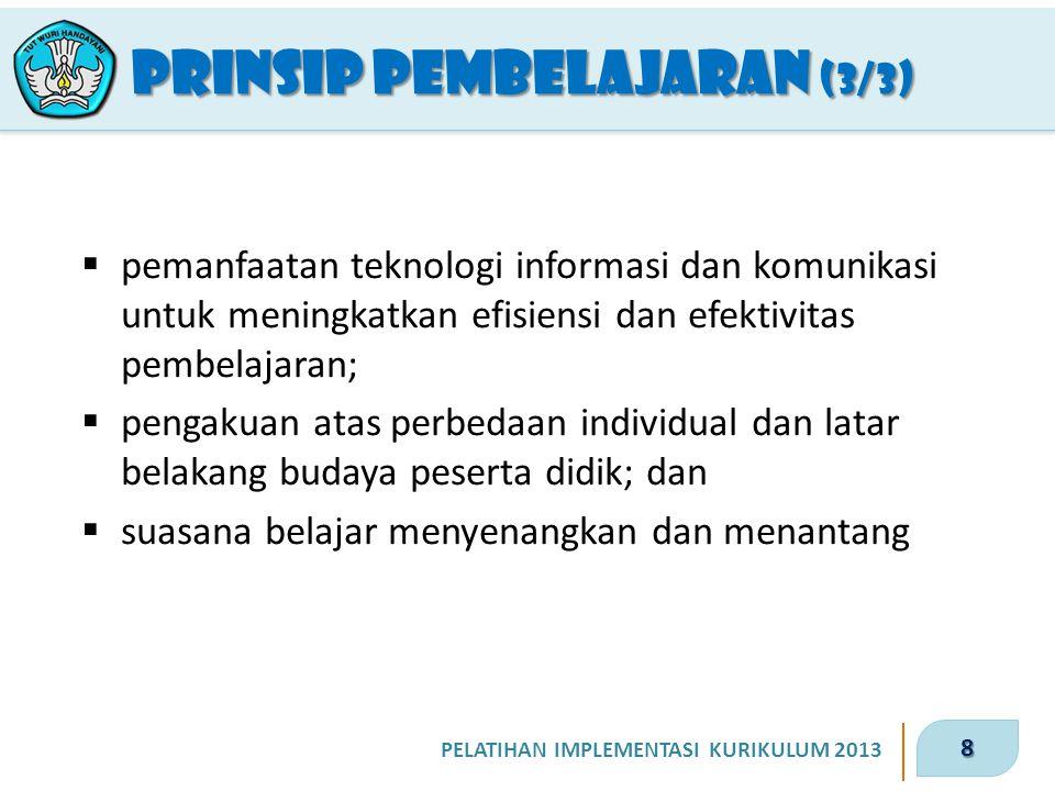 8 PELATIHAN IMPLEMENTASI KURIKULUM 2013 PRINSIP PEMBELAJARAN (3/3)  pemanfaatan teknologi informasi dan komunikasi untuk meningkatkan efisiensi dan e