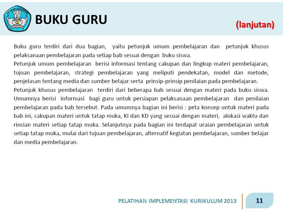 11 PELATIHAN IMPLEMENTASI KURIKULUM 2013 ( lanjutan) BUKU GURU