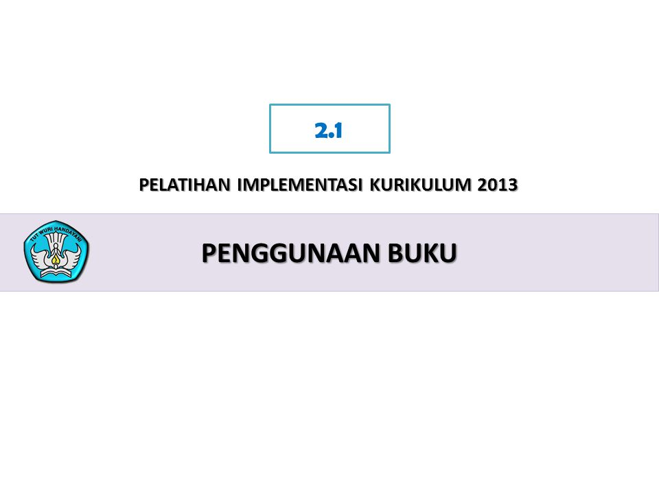 2 PELATIHAN IMPLEMENTASI KURIKULUM 2013 PENGGUNAAN BUKU 2.1