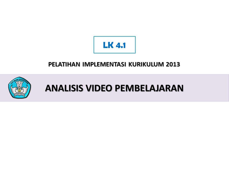 2 PELATIHAN IMPLEMENTASI KURIKULUM 2013 ANALISIS VIDEO PEMBELAJARAN LK 4.1