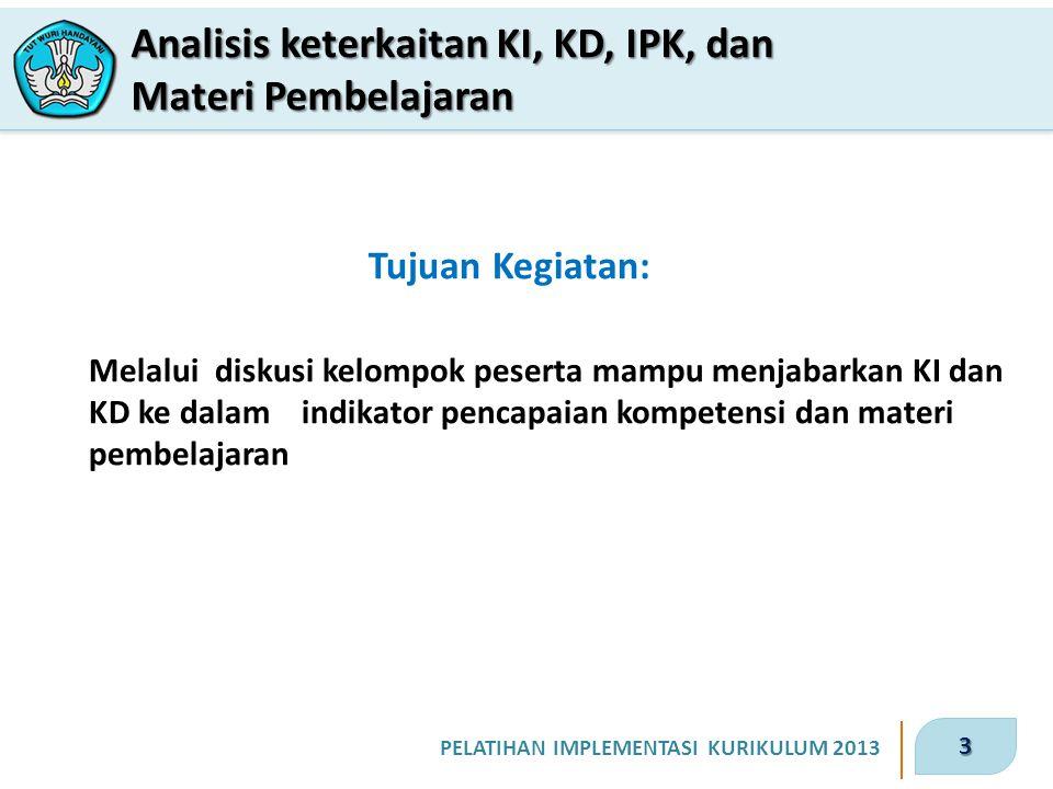 4 PELATIHAN IMPLEMENTASI KURIKULUM 2013 1.Pelajari hand out dan contoh penjabaran KI dan KD ke dalam IPK dan materi pembelajaran.