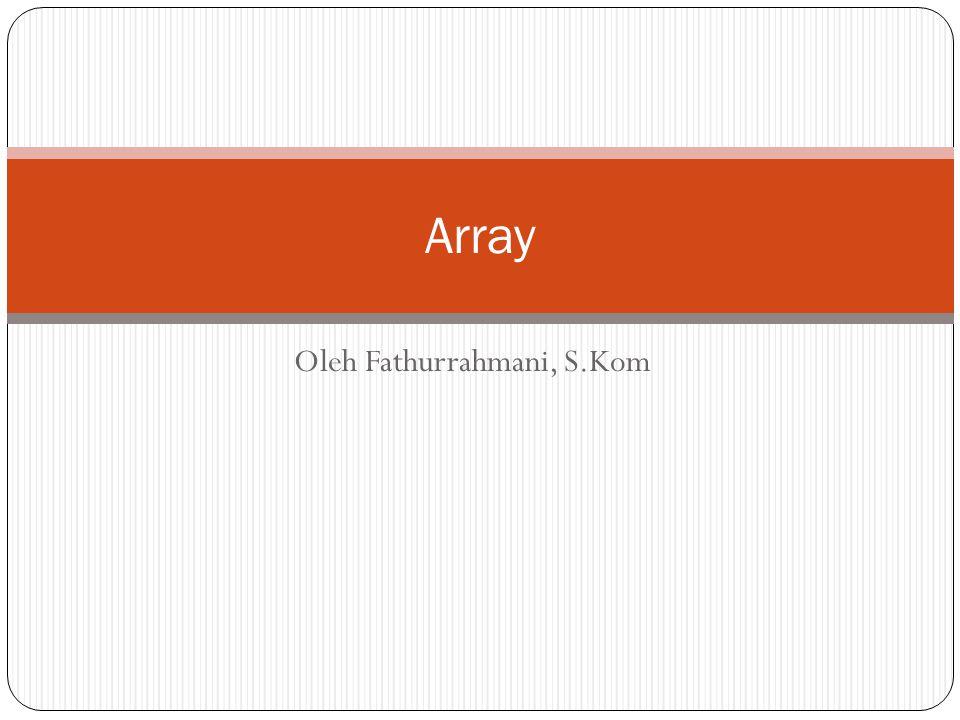 Oleh Fathurrahmani, S.Kom Array