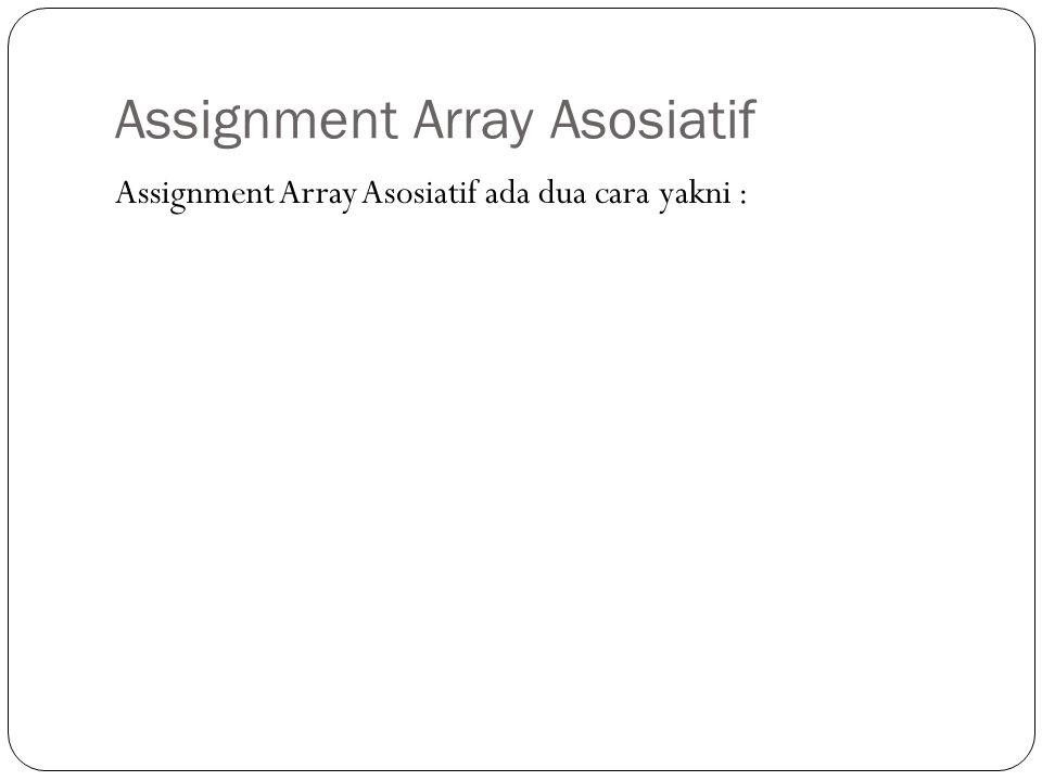 Assignment Array Asosiatif Assignment Array Asosiatif ada dua cara yakni :
