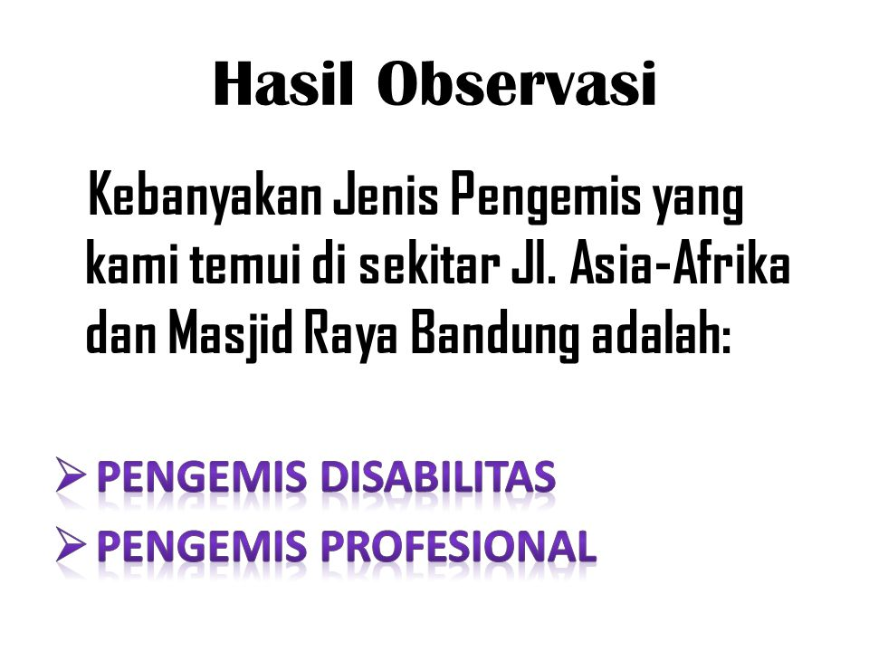 1.Himpitan ekonomi (kemiskinan) 2. Keterbatasan fisik (ketuaan/cacat tubuh) 3.