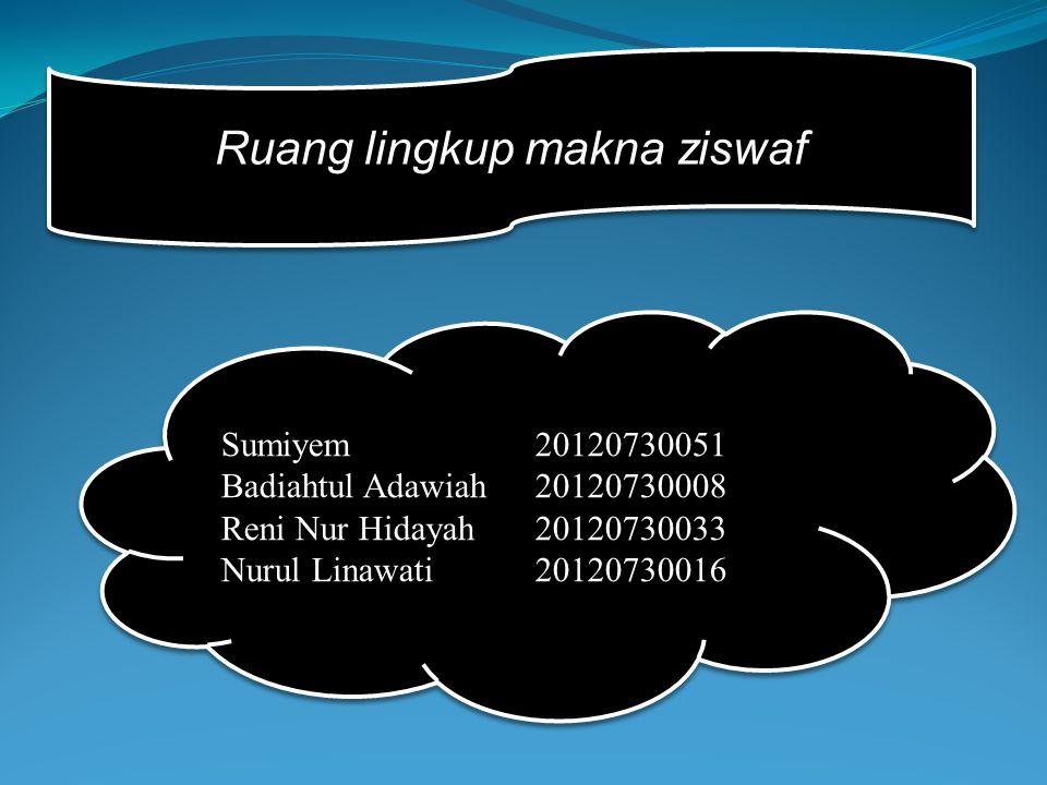 Ruang lingkup makna ziswaf Sumiyem20120730051 Badiahtul Adawiah20120730008 Reni Nur Hidayah20120730033 Nurul Linawati20120730016 Sumiyem20120730051 Badiahtul Adawiah20120730008 Reni Nur Hidayah20120730033 Nurul Linawati20120730016