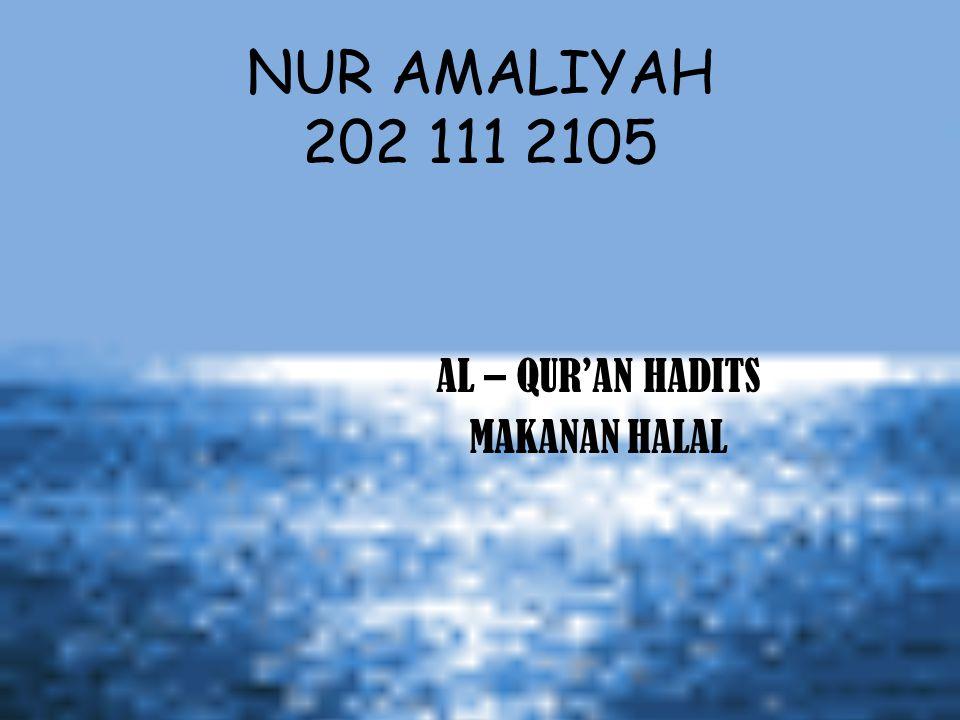 NUR AMALIYAH 202 111 2105 AL – QUR'AN HADITS MAKANAN HALAL