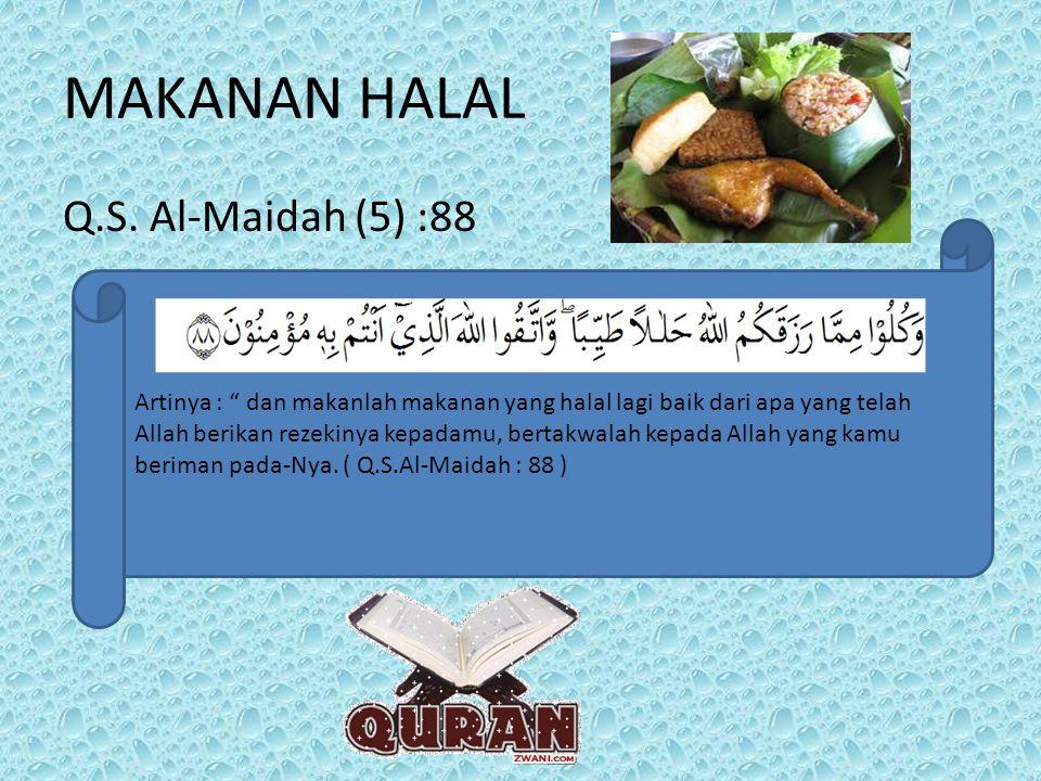 """MAKANAN HALAL Q.S. Al-Maidah (5) :88 Artinya : """" dan makanlah makanan yang halal lagi baik dari apa yang telah Allah berikan rezekinya kepadamu, berta"""