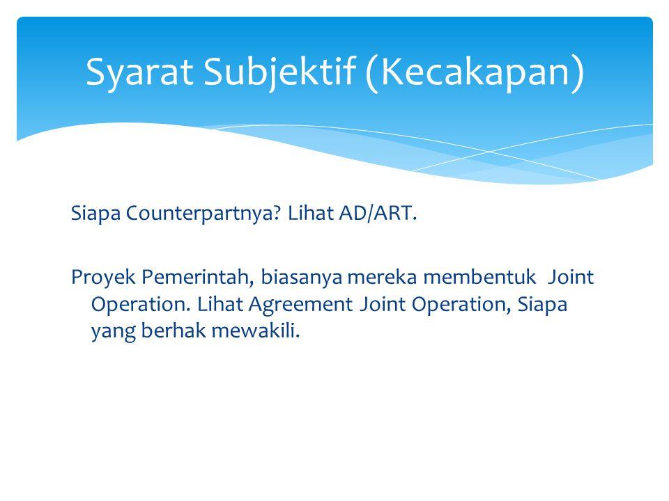 Siapa Counterpartnya? Lihat AD/ART. Proyek Pemerintah, biasanya mereka membentuk Joint Operation. Lihat Agreement Joint Operation, Siapa yang berhak m