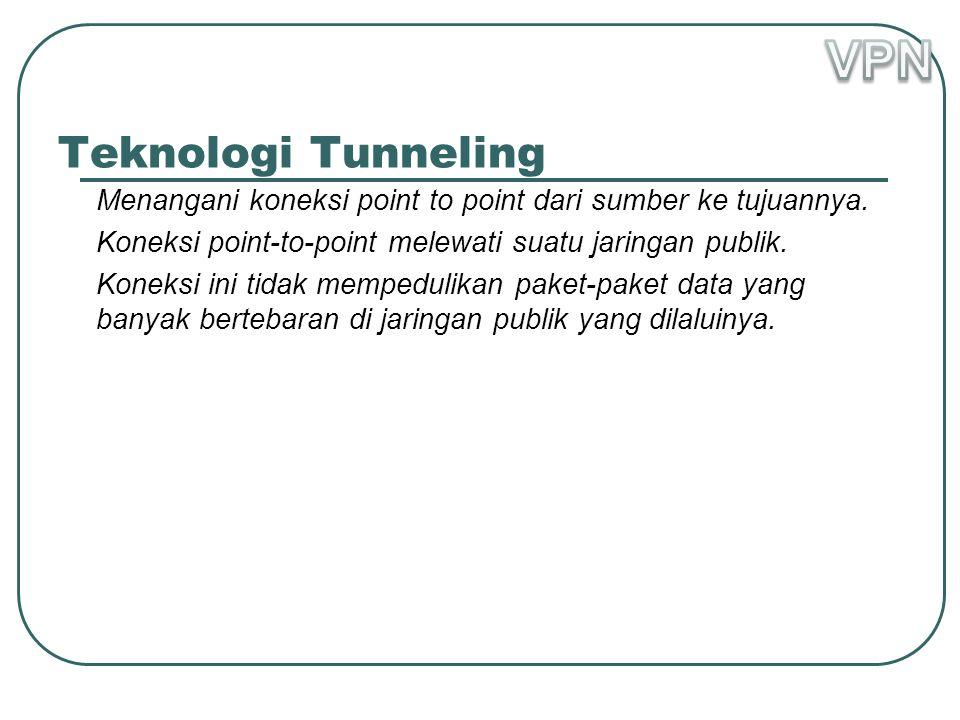 Teknologi Tunneling Menangani koneksi point to point dari sumber ke tujuannya.