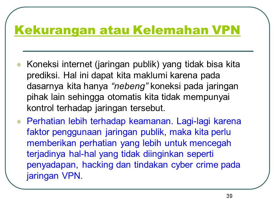 Kekurangan atau Kelemahan VPN Koneksi internet (jaringan publik) yang tidak bisa kita prediksi.