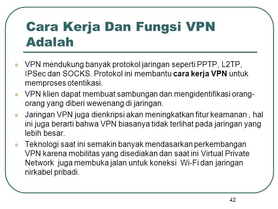 Cara Kerja Dan Fungsi VPN Adalah VPN mendukung banyak protokol jaringan seperti PPTP, L2TP, IPSec dan SOCKS.