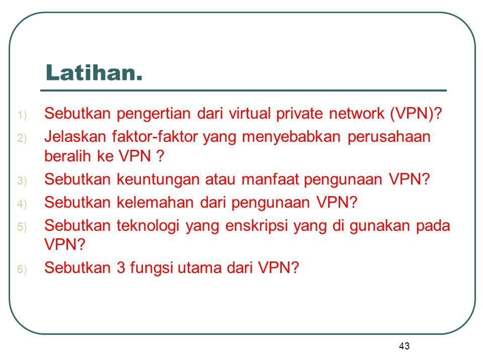 Latihan.1) Sebutkan pengertian dari virtual private network (VPN).