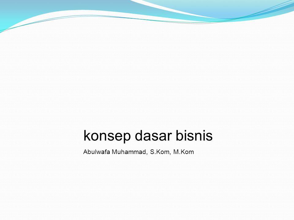 konsep dasar bisnis Abulwafa Muhammad, S.Kom, M.Kom