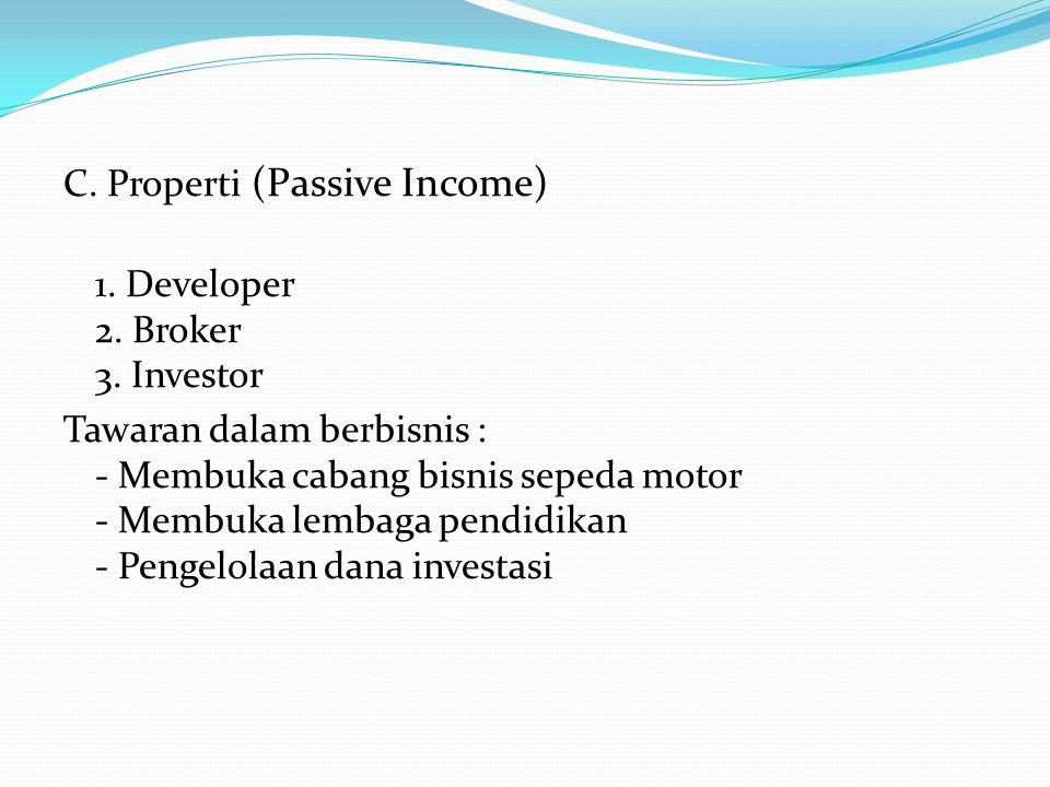 C. Properti (Passive Income) 1. Developer 2. Broker 3.