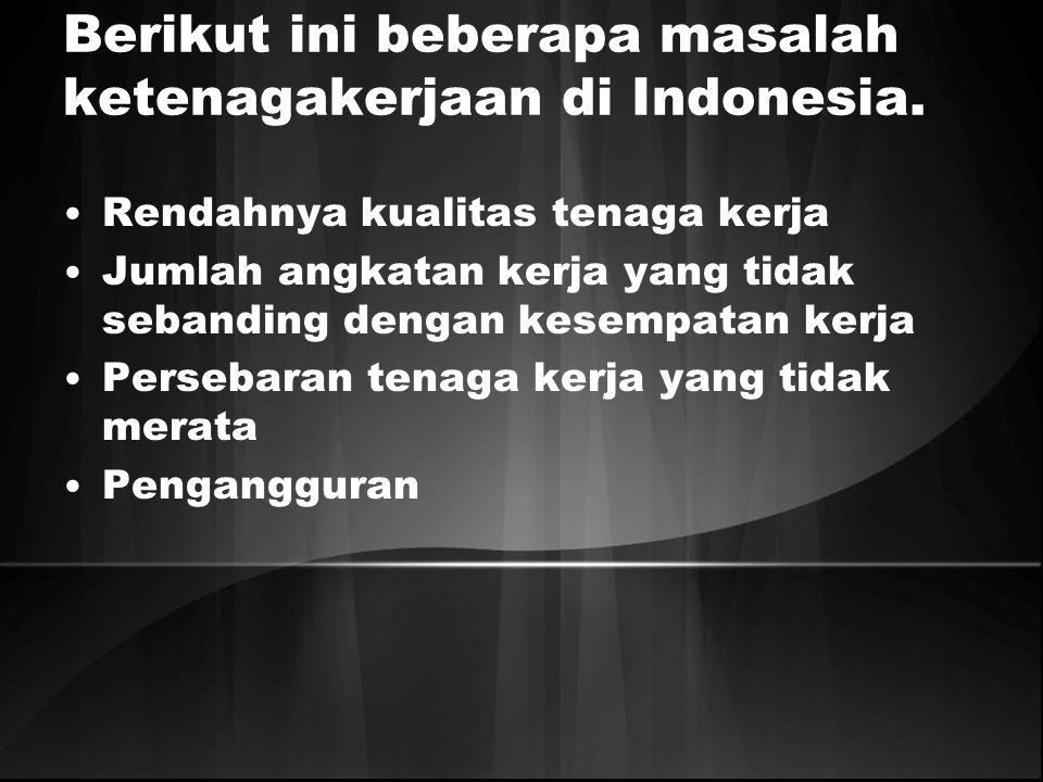 Berikut ini beberapa masalah ketenagakerjaan di Indonesia. Rendahnya kualitas tenaga kerja Jumlah angkatan kerja yang tidak sebanding dengan kesempata