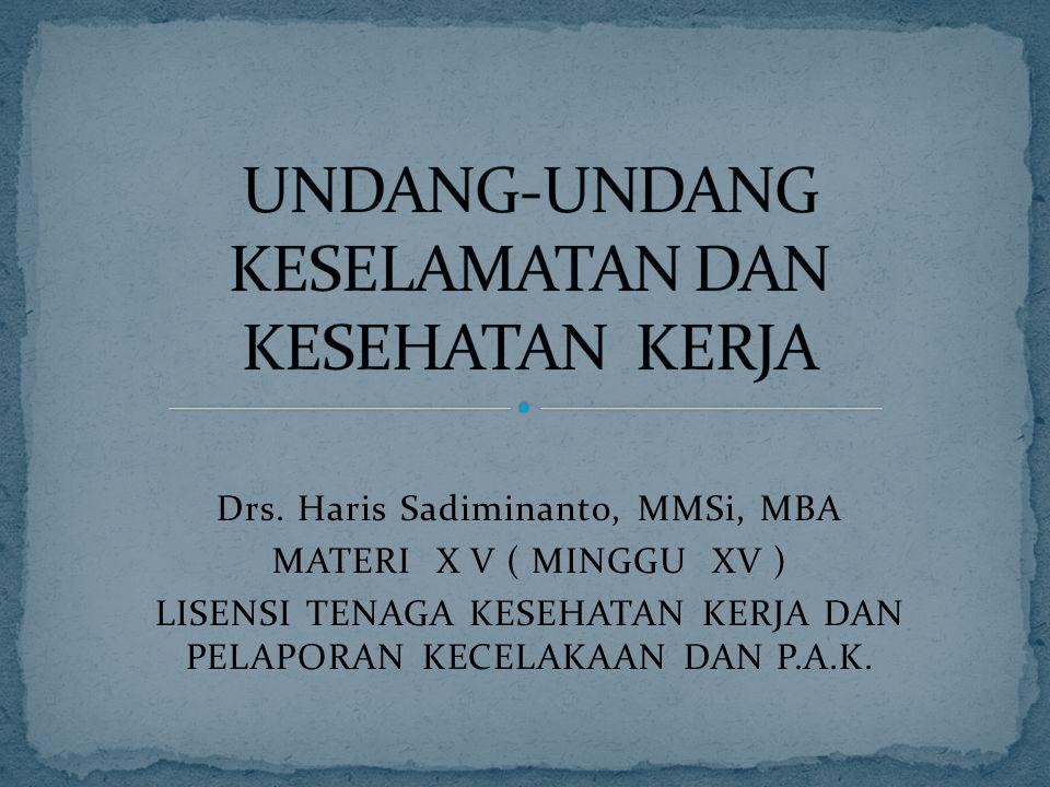 Drs. Haris Sadiminanto, MMSi, MBA MATERI X V ( MINGGU XV ) LISENSI TENAGA KESEHATAN KERJA DAN PELAPORAN KECELAKAAN DAN P.A.K.