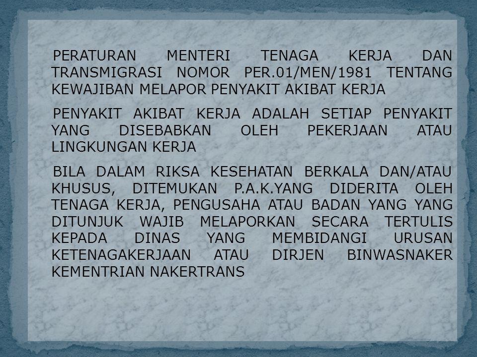 PERATURAN MENTERI TENAGA KERJA DAN TRANSMIGRASI NOMOR PER.01/MEN/1981 TENTANG KEWAJIBAN MELAPOR PENYAKIT AKIBAT KERJA PENYAKIT AKIBAT KERJA ADALAH SET