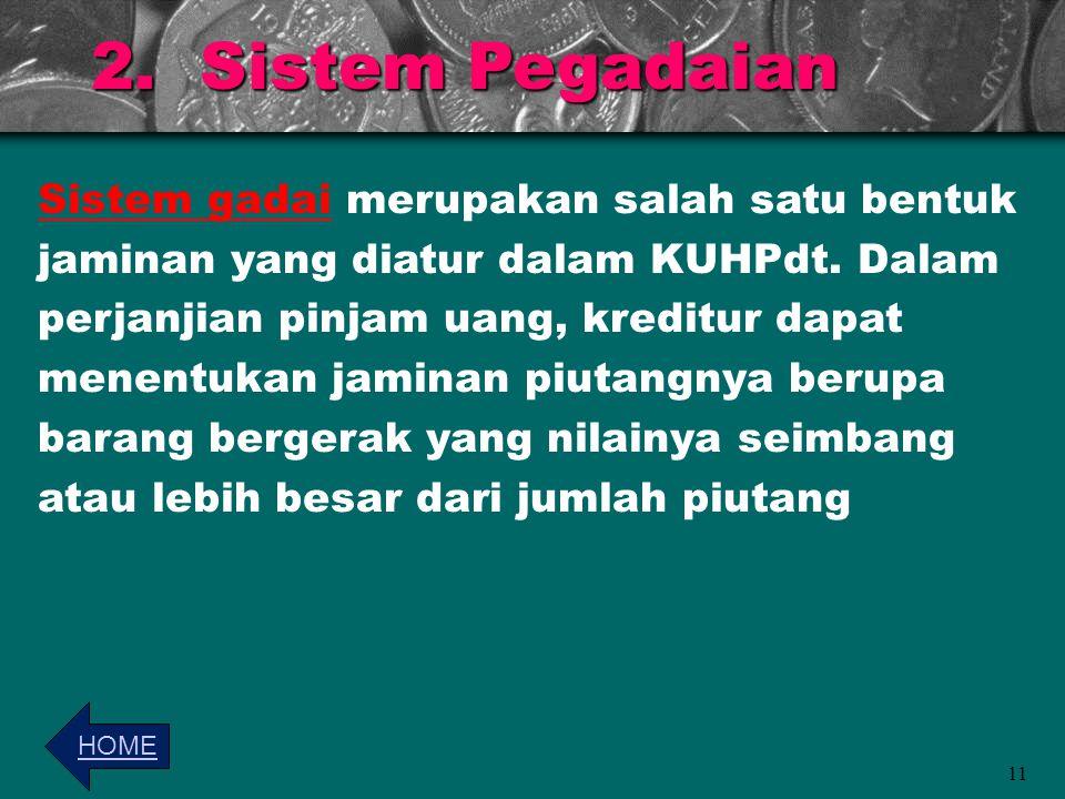 2.Sistem Pegadaian Sistem gadai merupakan salah satu bentuk jaminan yang diatur dalam KUHPdt.