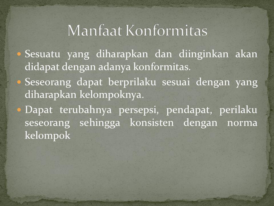 Sesuatu yang diharapkan dan diinginkan akan didapat dengan adanya konformitas.