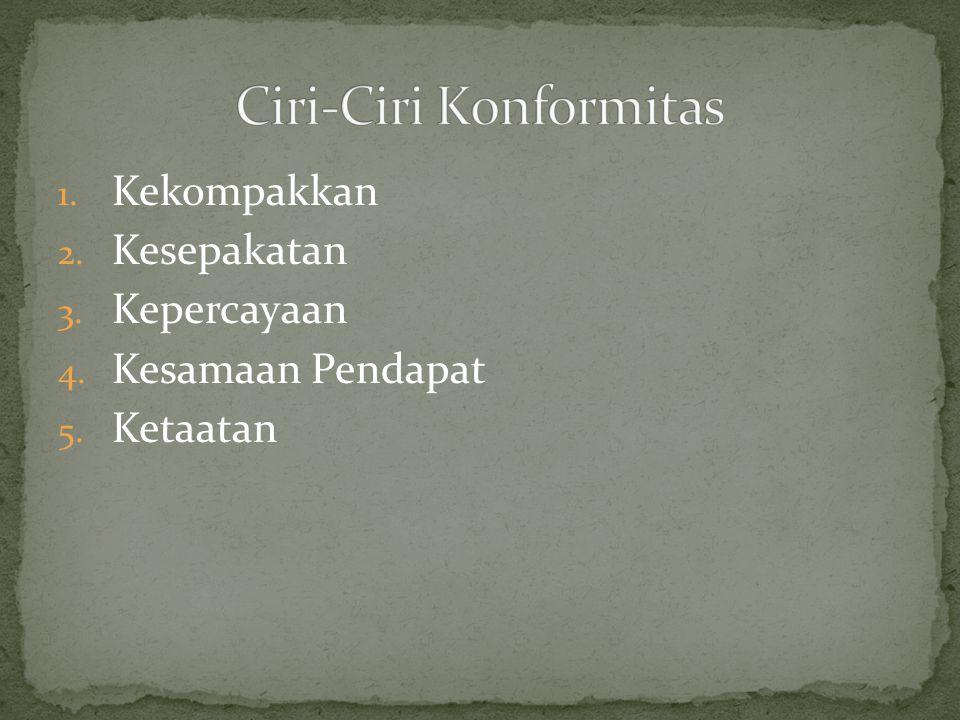 1. Kekompakkan 2. Kesepakatan 3. Kepercayaan 4. Kesamaan Pendapat 5. Ketaatan