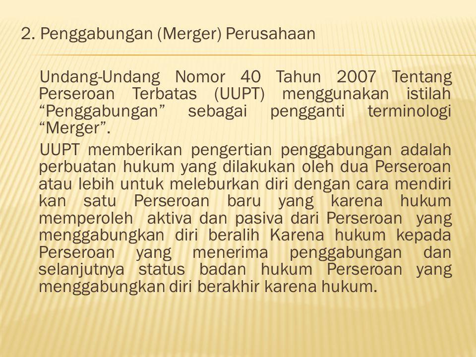 """2. Penggabungan (Merger) Perusahaan Undang-Undang Nomor 40 Tahun 2007 Tentang Perseroan Terbatas (UUPT) menggunakan istilah """"Penggabungan"""" sebagai pen"""