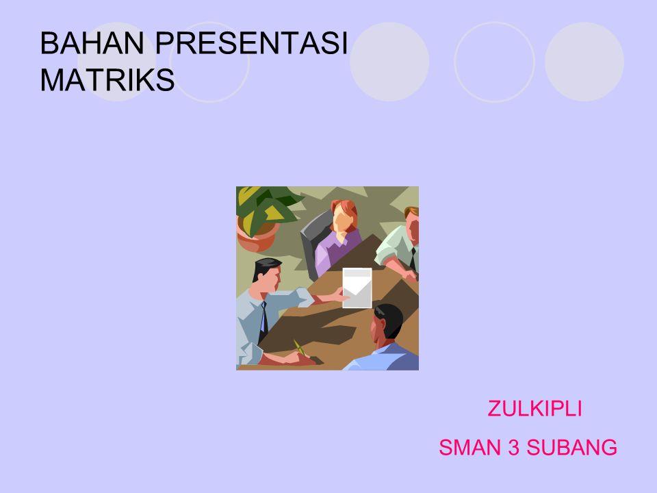 BAHAN PRESENTASI MATRIKS ZULKIPLI SMAN 3 SUBANG