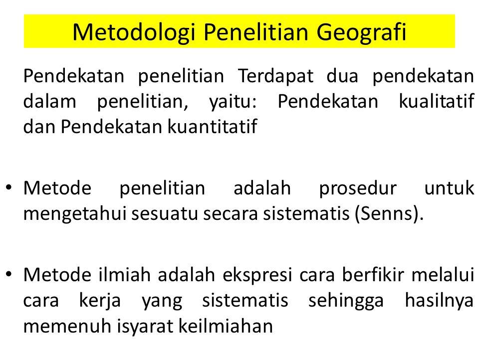 Metodologi Penelitian Geografi Pendekatan penelitian Terdapat dua pendekatan dalam penelitian, yaitu: Pendekatan kualitatif dan Pendekatan kuantitatif Metode penelitian adalah prosedur untuk mengetahui sesuatu secara sistematis (Senns).