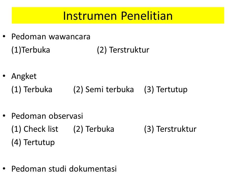 Instrumen Penelitian Pedoman wawancara (1)Terbuka (2) Terstruktur Angket (1) Terbuka(2) Semi terbuka(3) Tertutup Pedoman observasi (1) Check list(2) Terbuka(3) Terstruktur (4) Tertutup Pedoman studi dokumentasi