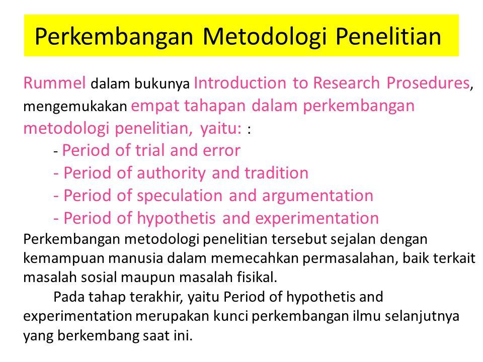 Perkembangan Metodologi Penelitian Rummel dalam bukunya Introduction to Research Prosedures, mengemukakan empat tahapan dalam perkembangan metodologi