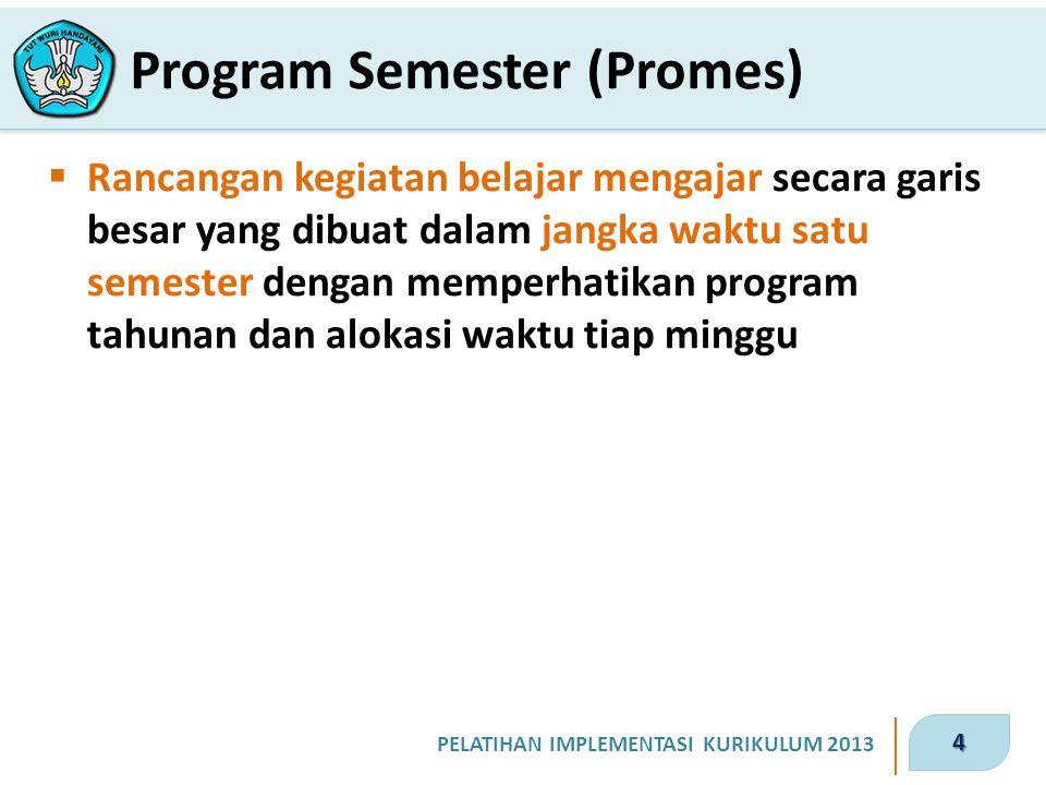 4 PELATIHAN IMPLEMENTASI KURIKULUM 2013  Rancangan kegiatan belajar mengajar secara garis besar yang dibuat dalam jangka waktu satu semester dengan m