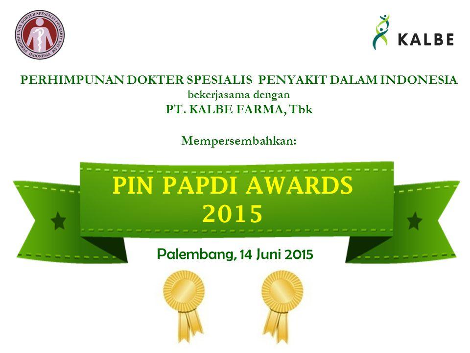 Palembang, 14 Juni 2015 PERHIMPUNAN DOKTER SPESIALIS PENYAKIT DALAM INDONESIA bekerjasama dengan PT. KALBE FARMA, Tbk Mempersembahkan: PIN PAPDI AWARD