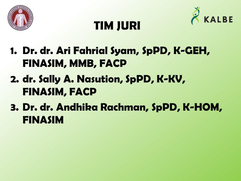 TIM JURI 1.Dr. dr. Ari Fahrial Syam, SpPD, K-GEH, FINASIM, MMB, FACP 2.dr. Sally A. Nasution, SpPD, K-KV, FINASIM, FACP 3.Dr. dr. Andhika Rachman, SpP