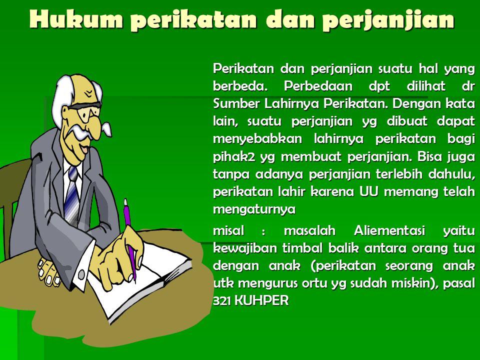 Hukum perikatan dan perjanjian Perikatan dan perjanjian suatu hal yang berbeda. Perbedaan dpt dilihat dr Sumber Lahirnya Perikatan. Dengan kata lain,