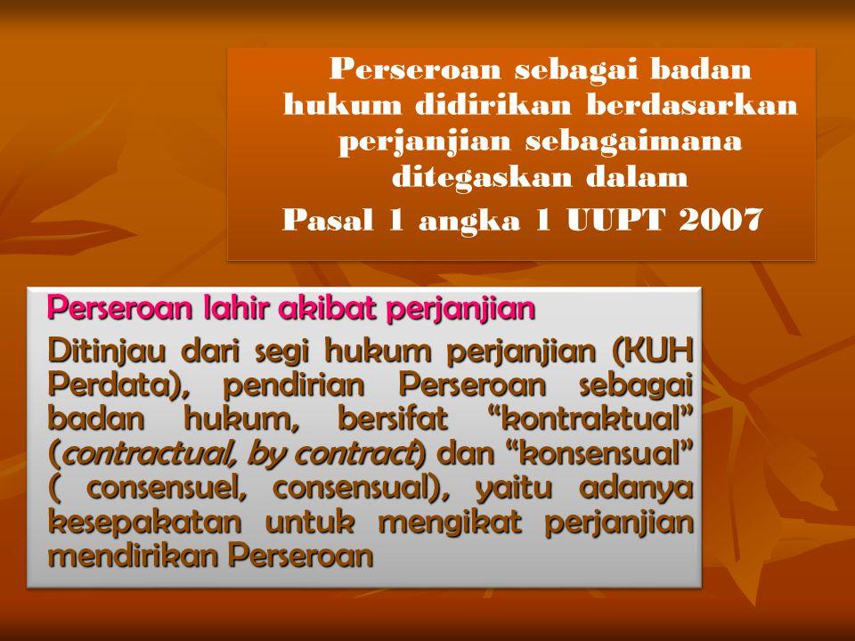 "Perseroan lahir akibat perjanjian Ditinjau dari segi hukum perjanjian (KUH Perdata), pendirian Perseroan sebagai badan hukum, bersifat ""kontraktual"" ("