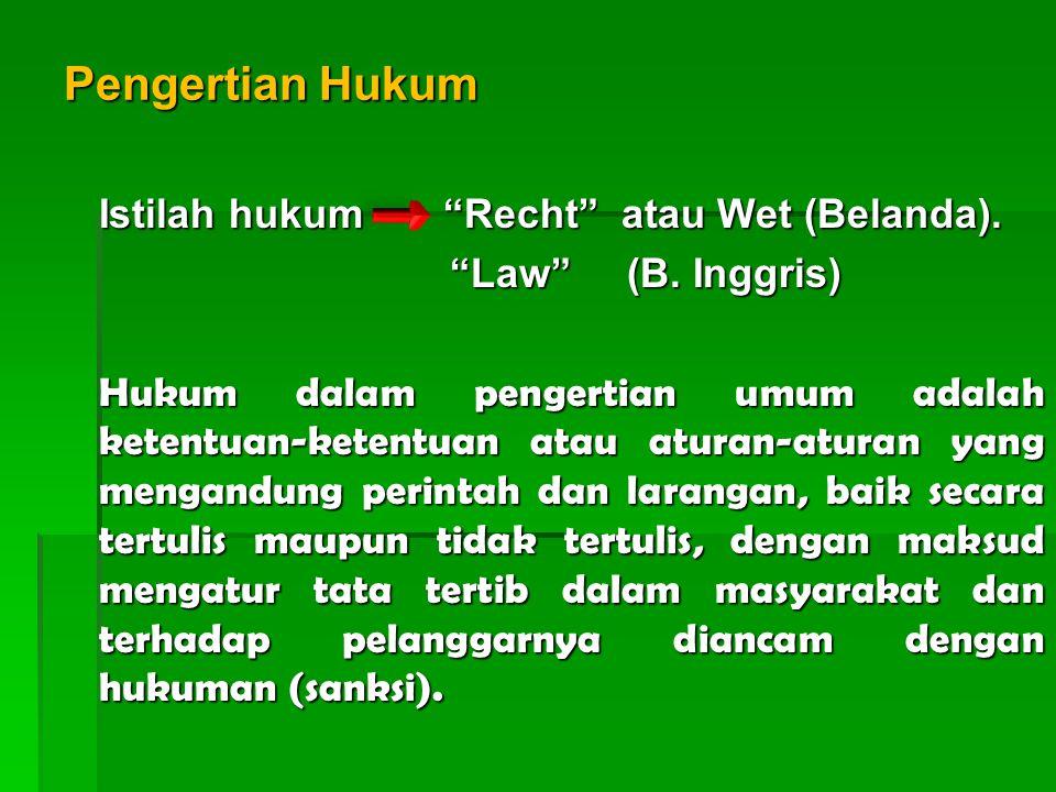"""Pengertian Hukum Istilah hukum """"Recht"""" atau Wet (Belanda). """"Law""""(B. Inggris) """"Law""""(B. Inggris) Hukum dalam pengertian umum adalah ketentuan-ketentuan"""