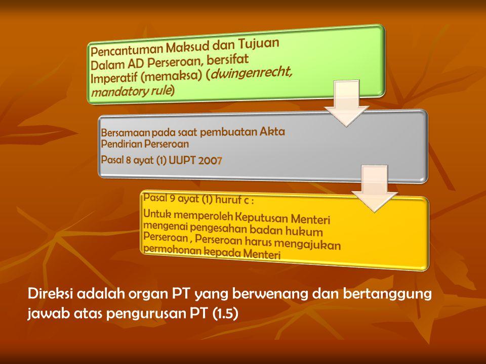 Direksi adalah organ PT yang berwenang dan bertanggung jawab atas pengurusan PT (1.5)